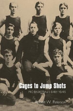 Cages to Jump Shots : Pro Basketball's Early Years - Robert W. Peterson