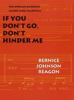 If You Don't Go, Don't Hinder Me : The African American Sacred Song Tradition - Bernice Johnson Reagon