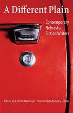 A Different Plain : Contemporary Nebraska Fiction Writers