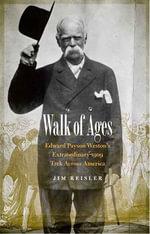 Walk of Ages : Edward Payson Weston's Extraordinary 1909 Trek Across America - Jim Reisler