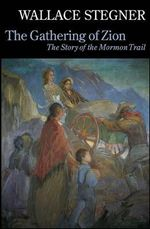 The Gathering of Zion : The Story of the Mormon Trail - Wallace Stegner
