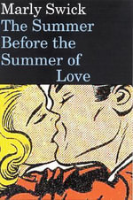 The Summer Before the Summer of Love : Stories by Marly Swick - Marly A Swick