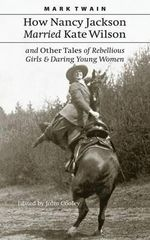 How Nancy Jackson Married Kate Wilson and Other Tales of Rebellious Girls and Daring Young Women - Mark Twain