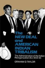 The New Deal and American Indian Tribalism : The Administration of the Indian Reorganization ACT - Graham D Taylor