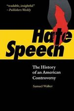 Hate Speech : The History of an American Controversy - Samuel Walker