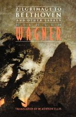 Pilgrimage to Beethoven and Other Essays - Richard Wagner