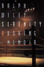 Serenity : A Boxing Memoir - Ralph Wiley