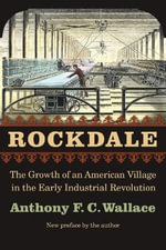 Rockdale : The Growth of an American Village in the Early Industrial Revolution - Anthony F. C. Wallace