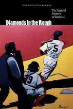 Diamonds in the Rough : The Untold History of Baseball - Joel Zoss