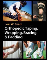Orthopedic Taping, Wrapping, Bracing and Padding Techniques - Joel W. Beam