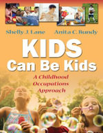 Kids Can Be Kids : A Childhood Occupations Approach - Shelly J Lane