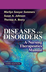 Diseases and Disorders : A Nursing Therapeutic Manual - Marilyn Sawyer Sommers