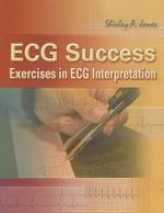 ECG Success! Exercises in ECG Interpretation : Exercises in ECG Interpretation - Shirley A. Jones