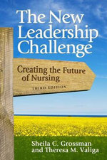 The New Leadership Challenge : Creating the Future of Nursing - Sheila Grossman