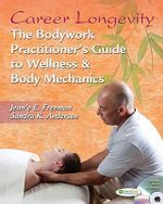 Career Longevity : The Bodywork Practitioner's Guide to Wellness and Body Mechanics - Jean'e E Freeman