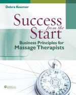 Success from the Start : Business Principles for Massage Therapists - Debra Koerner