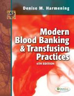 Modern Blood Banking and Transfusion Practices : 6th Edition - Denise M Harmening