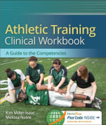 Athletic Training Clinical Workbook : A Guide to the Competencies - Kim Isaac