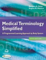 Medical Terminology Simplified : A Programmed Learning Approach by Body System - Barbara A Gylys