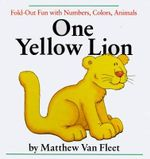 One Yellow Lion : Fold-Out Fun with Numbers, Colors, Animals - Matthew Van Fleet