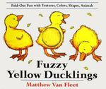 Fuzzy Yellow Ducklings : Fold-out Fun with Textures, Colors, Shapes, Animals - Matthew Van Fleet