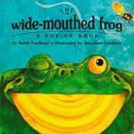 The Wide-Mouthed Frog : A Pop-Up Book - Keith Faulkner