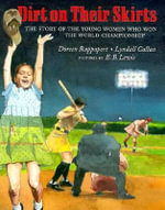 Dirt on Their Skirts : The Story of the Young Women Who Won the World Championship - Doreen Rappaport