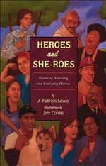 Heroes and She-Roes : Poems of Amazing and Everyday Heroes - J Patrick Lewis