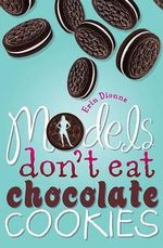 Models Don't Eat Chocolate Cookies - Erin Dionne