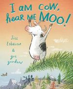 I Am Cow, Hear Me Moo! - Jill Esbaum