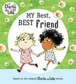 Charlie and Lola : My Best, Best Friend  - Lauren Child