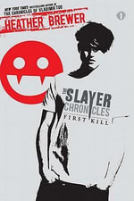 First Kill : The Slayer Chronicles Series : Book 1 - Heather Brewer