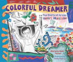 Colorful Dreamer : The Story of Artist Henri Matisse - Marjorie Blain Parker