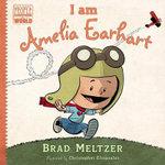 I Am Amelia Earhart : Ordinary People Change the World - Brad Meltzer