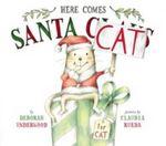 Here Comes Santa Cat - Deborah Underwood
