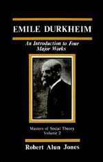 Emile Durkheim : An Introduction to Four Major Works - Robert Alun Jones