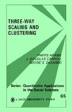 Three Way Scaling : Guide to Multidimensional Scaling and Clustering - Phipps Arabie