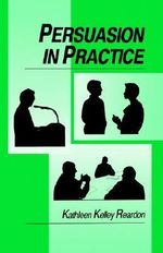 Persuasion in Practice - Kathleen Kelley Reardon