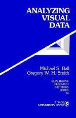 Analyzing Visual Data : Qualitative Research Methods - Michael S. Ball