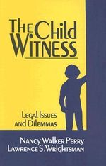 The Child Witness : Legal Issues and Dilemmas - Nancy E. Walker