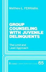 Group Counseling with Juvenile Delinquents : The Limit and Lead Approach - Matthew L. Ferrara
