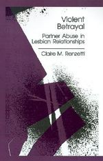 Violent Betrayal : Partner Abuse in Lesbian Relationships - Claire M. Renzetti