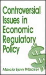 Controversial Issues in Economic Regulatory Policy : United States Economy in the Twentieth Century - Marcia Lynn Whicker