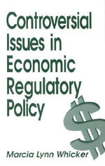 Controversial Issues in Economic Regulatory Policy - Marcia Lynn Whicker