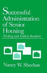 Successful Administration of Senior Housing : Working with Elderly Residents - Nancy W. Sheehan