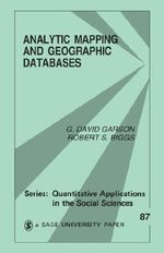 Analytic Mapping and Geographic Databases : An Introductory Guide for Social Scientists - G. David Garson