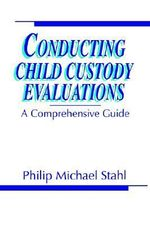 Conducting Child Custody Evaluations : A Comprehensive Guide - Philip Michael Stahl