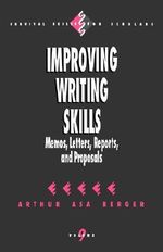 Improving Writing Skills : Memos, Letters, Reports and Proposals - Arthur Asa Berger