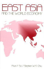 East Asia and the World Economy : Industrial Restructuring in Hong Kong and Singapor... - Alvin Y. So