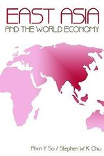 East Asia and the World Economy - Alvin Y. So